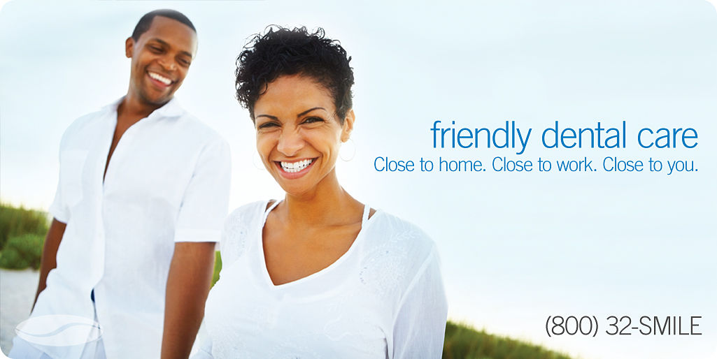friendly dental care close to home. close to work. close to you